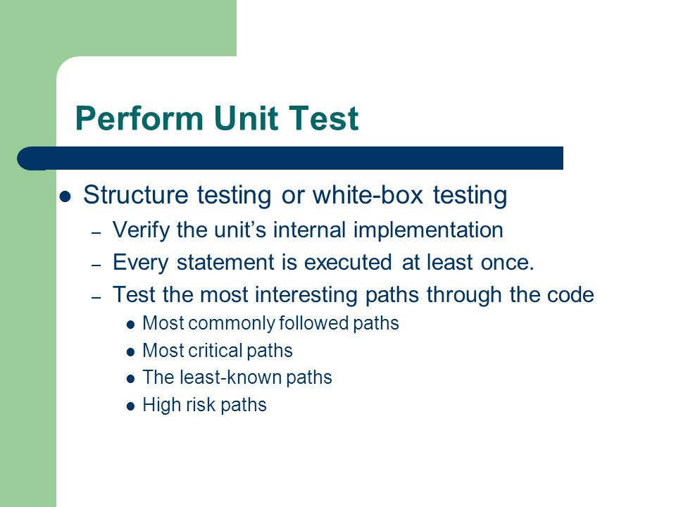 Perform Unit Test Structure testing or white-box testing