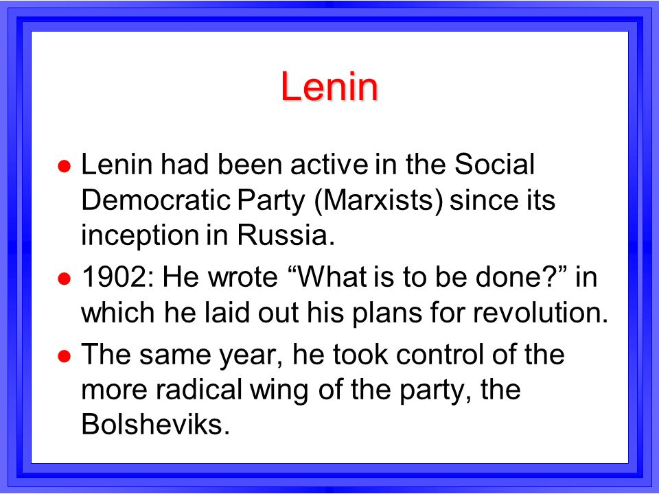 Lenin Lenin had been active in the Social Democratic Party (Marxists) since its inception in Russia.