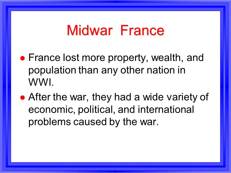 Midwar France France lost more property, wealth, and population than any other nation in WWI.