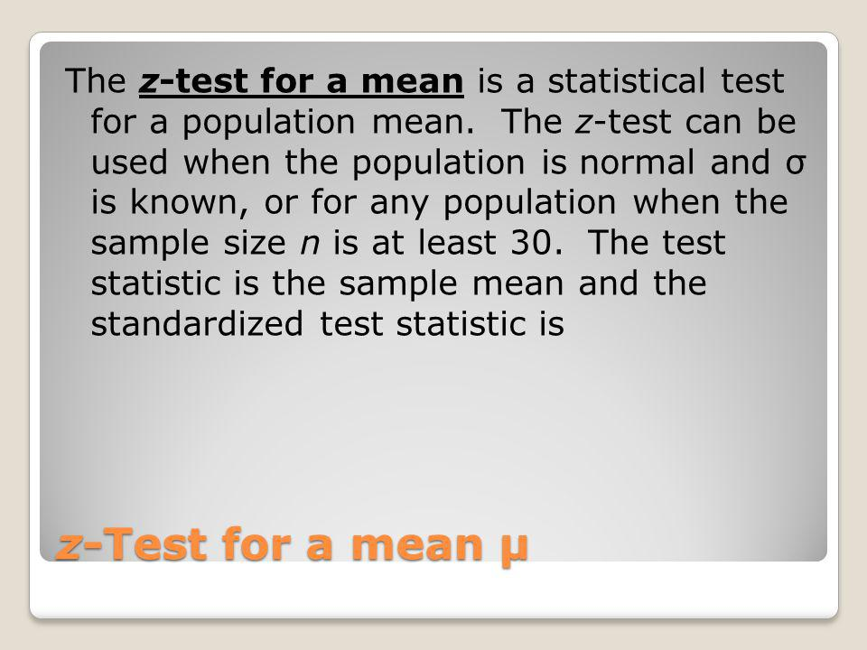 The z-test for a mean is a statistical test for a population mean