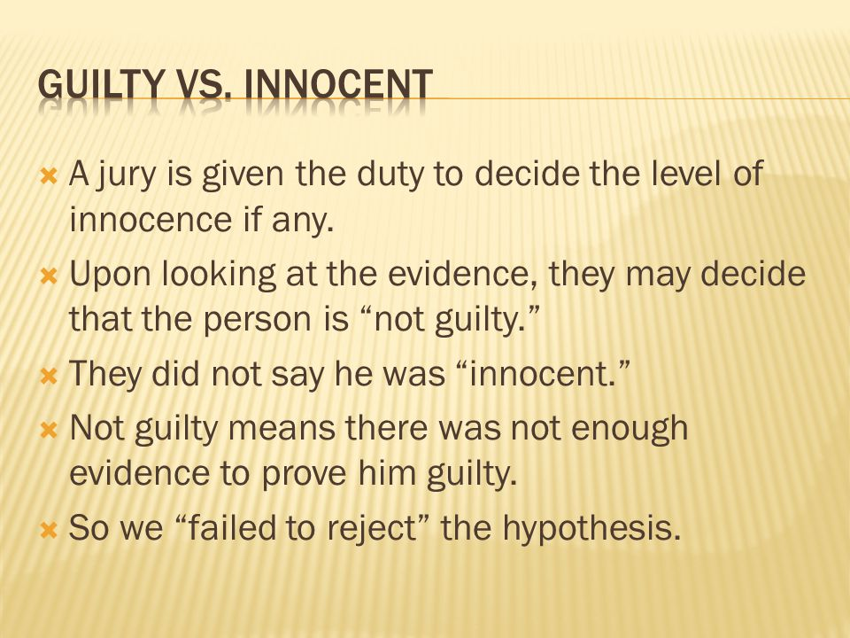 Guilty VS. innocent A jury is given the duty to decide the level of innocence if any.