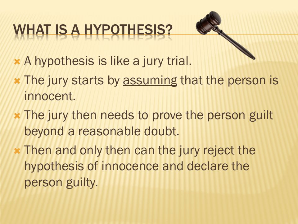 What is a hypothesis A hypothesis is like a jury trial.