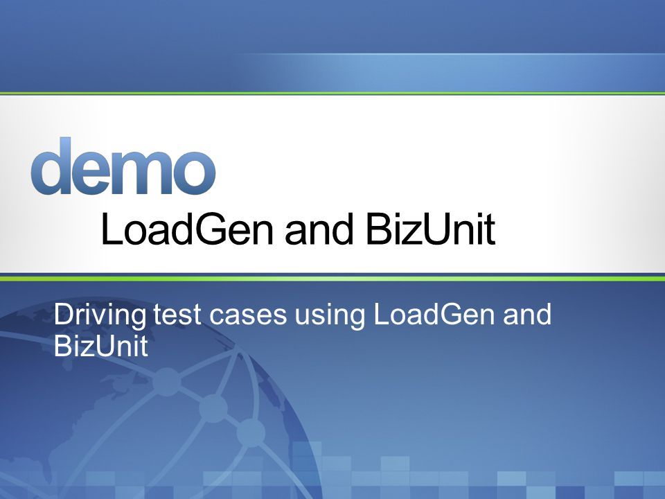 Driving test cases using LoadGen and BizUnit