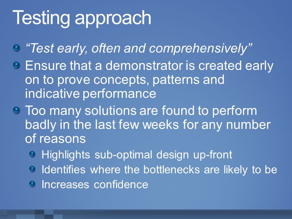 Testing approach Test early, often and comprehensively