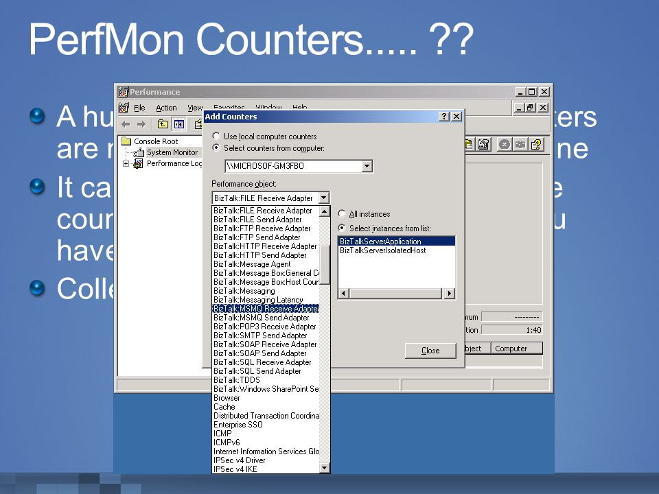 PerfMon Counters..... A huge selection of performance counters are made available by the BizTalk engine.