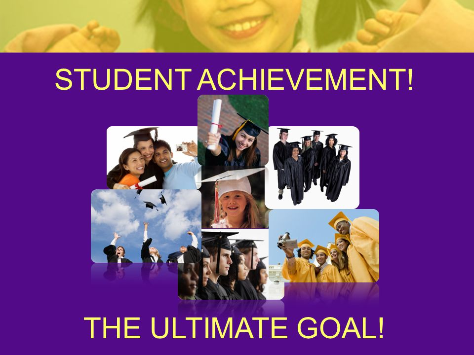 Student achievement! The ultimate goal!