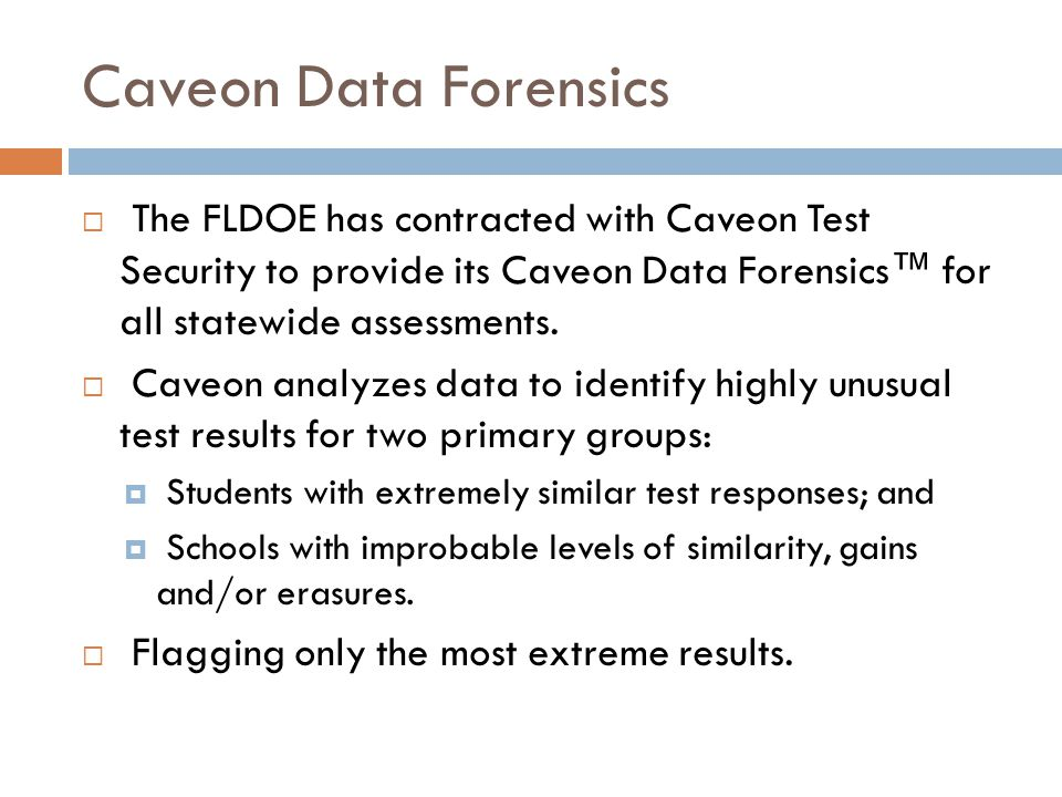 Caveon Data Forensics The FLDOE has contracted with Caveon Test Security to provide its Caveon Data Forensics™ for all statewide assessments.