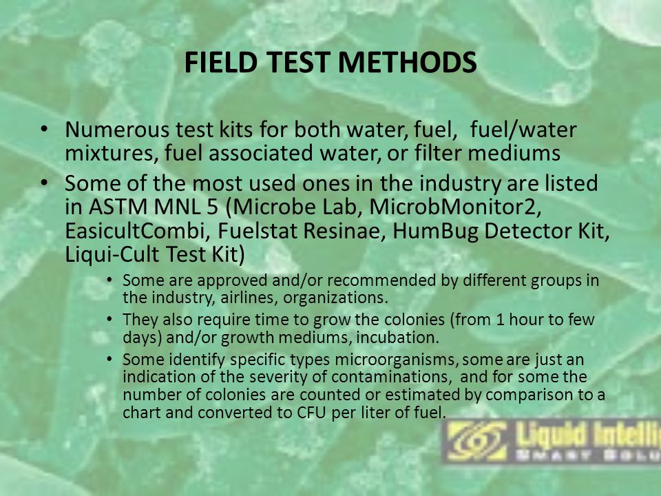 FIELD TEST METHODS Numerous test kits for both water, fuel, fuel/water mixtures, fuel associated water, or filter mediums.
