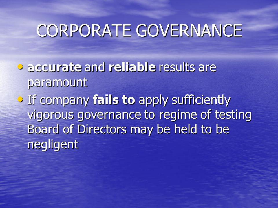 CORPORATE GOVERNANCE accurate and reliable results are paramount