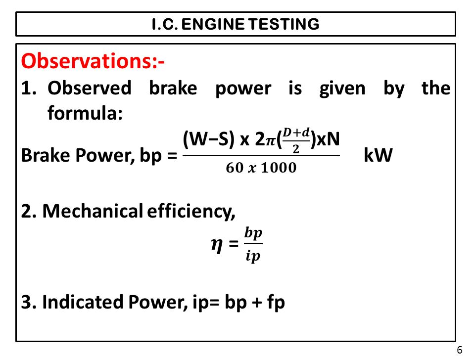Observations:- Observed brake power is given by the formula: