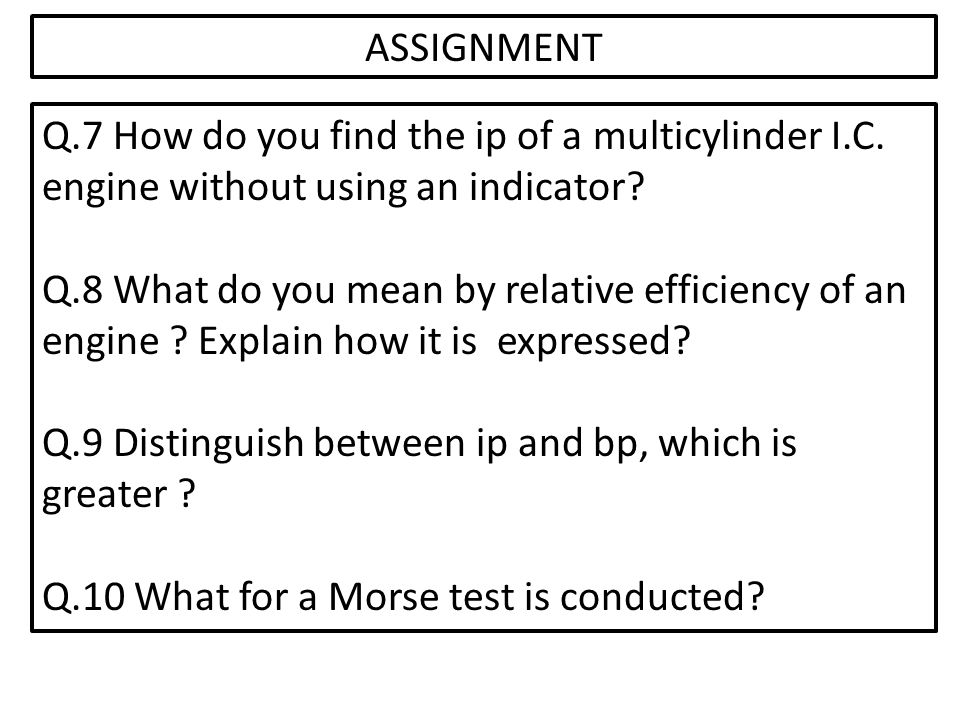 ASSIGNMENT Q.7 How do you find the ip of a multicylinder I.C. engine without using an indicator
