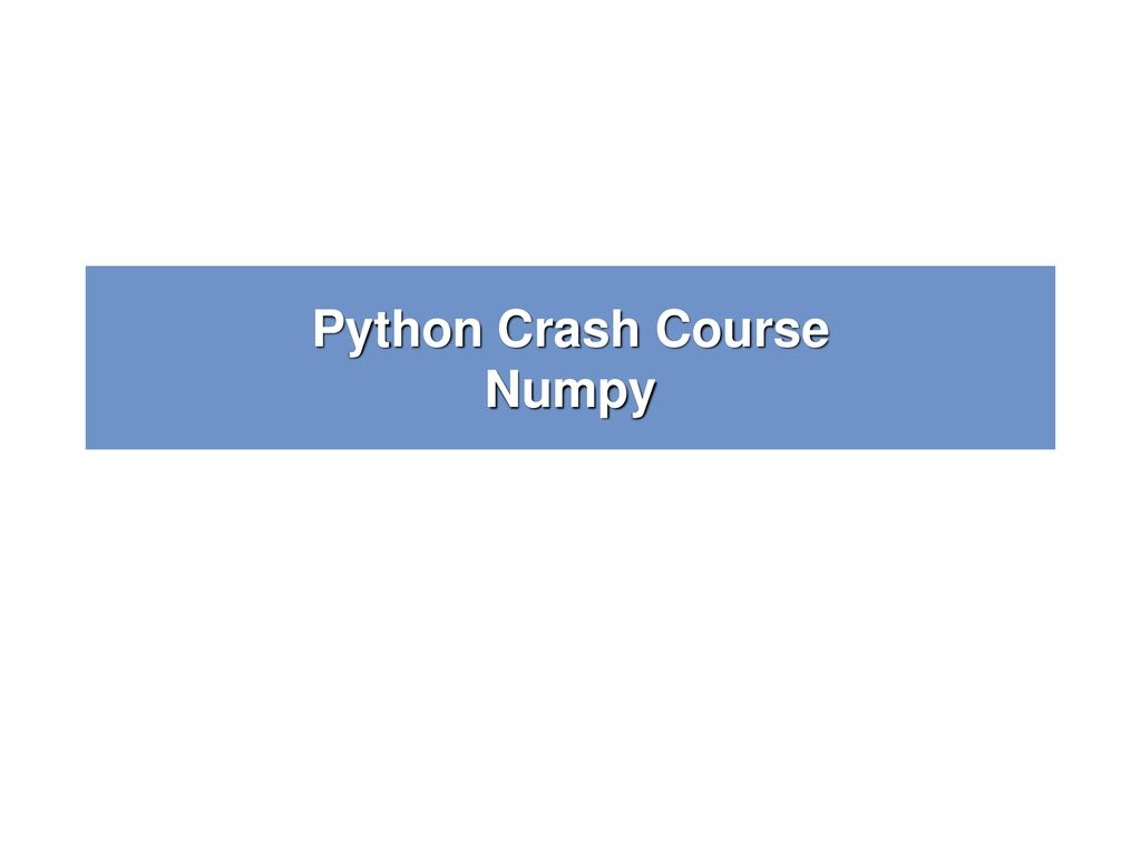 Python Crash Course Numpy - ppt download