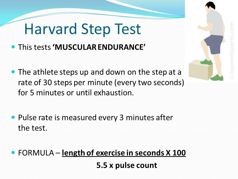 harvard step test The harvard step test is a method used to assess cardio-respiratory fitness, which was developed by brouha et al (1943) in the harvard fatigue laboratories during wwii it is based on heart rate recovery following a given work load of 5 minutes or until exhaustion.