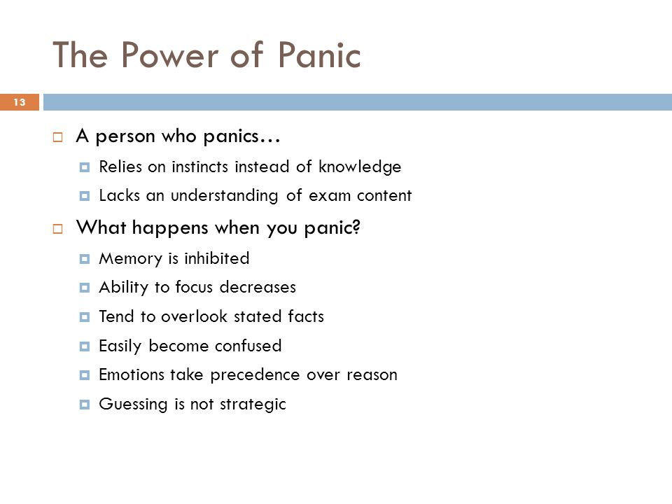 The Power of Panic A person who panics… What happens when you panic