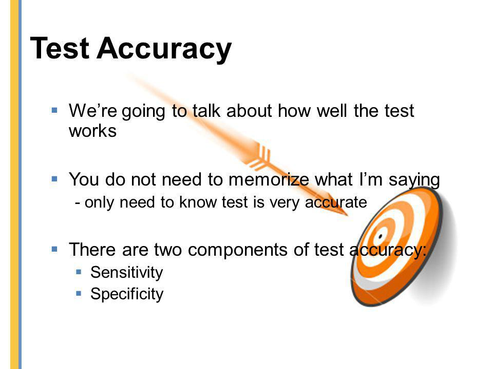 Test Accuracy We're going to talk about how well the test works