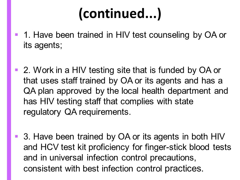 (continued...) 1. Have been trained in HIV test counseling by OA or its agents;