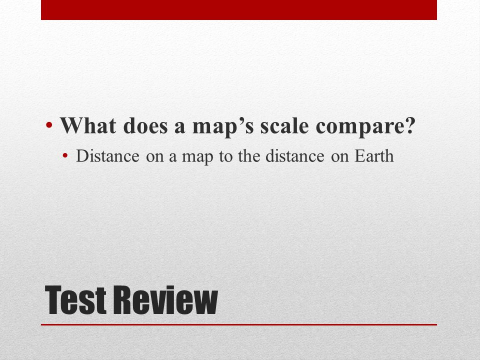 Test Review What does a map's scale compare