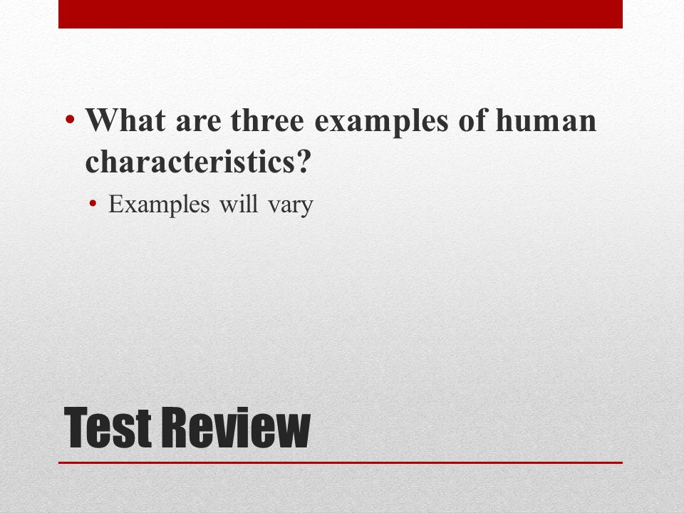 Test Review What are three examples of human characteristics
