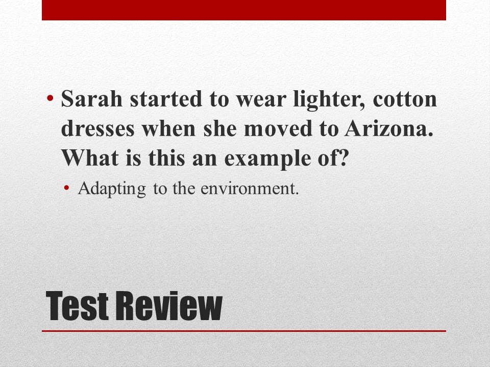 Sarah started to wear lighter, cotton dresses when she moved to Arizona. What is this an example of