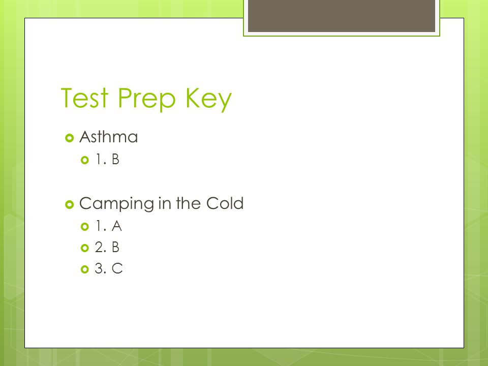 Test Prep Key Asthma 1. B Camping in the Cold 1. A 2. B 3. C