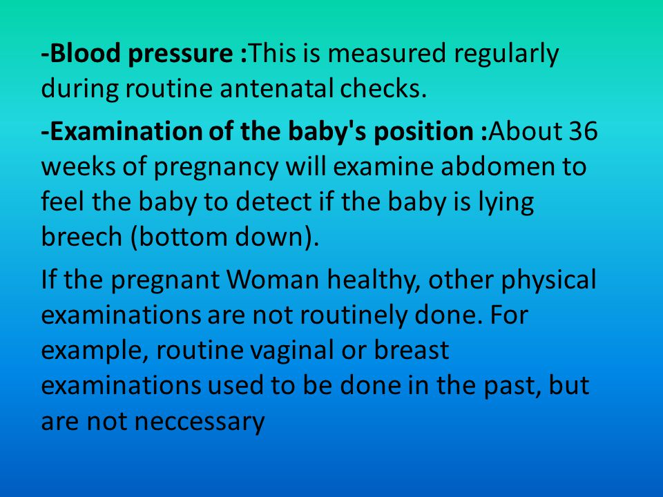 -Blood pressure :This is measured regularly during routine antenatal checks.