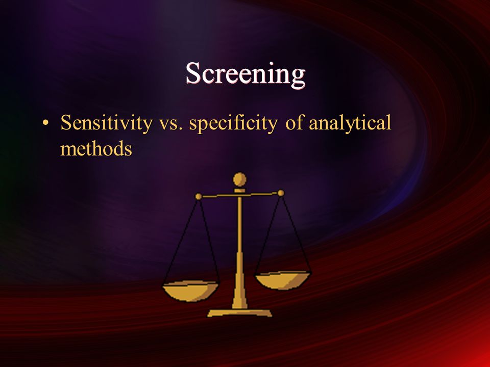 Screening Sensitivity vs. specificity of analytical methods