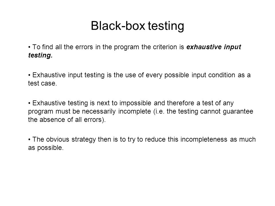 Black-box testing To find all the errors in the program the criterion is exhaustive input testing.