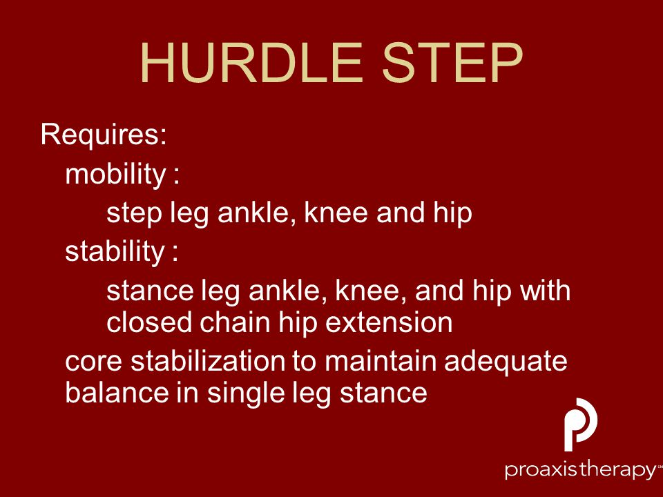 HURDLE STEP Requires: mobility : step leg ankle, knee and hip