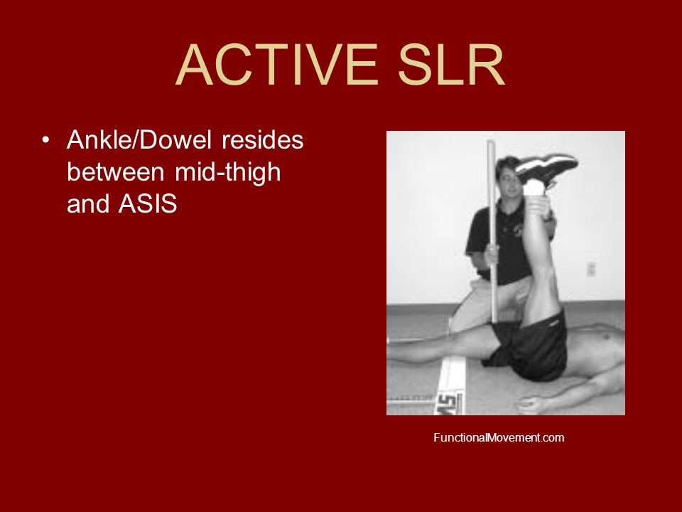 ACTIVE SLR Ankle/Dowel resides between mid-thigh and ASIS