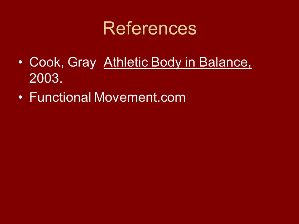 References Cook, Gray Athletic Body in Balance, 2003.