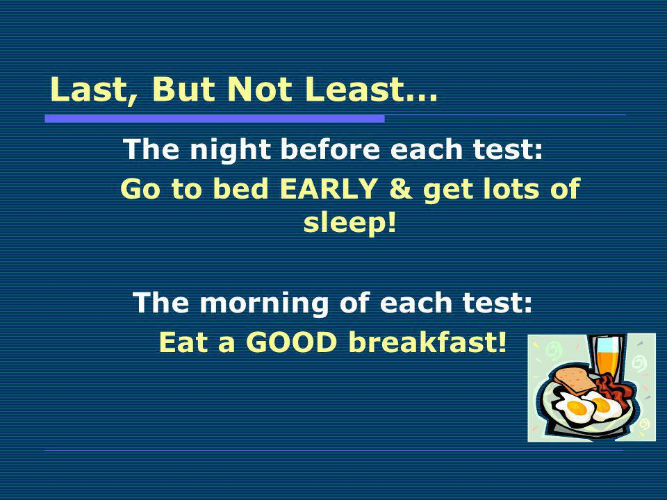 Last, But Not Least… The night before each test: