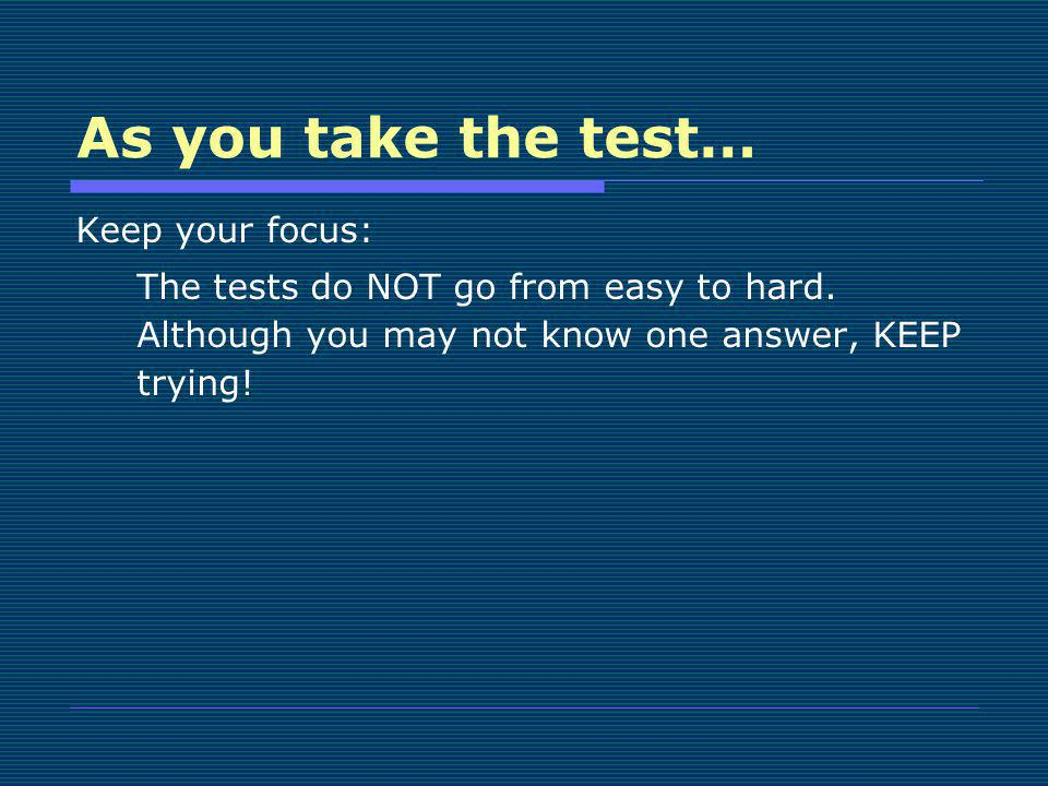 As you take the test… Keep your focus:
