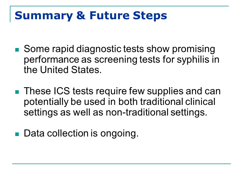 Summary & Future Steps Some rapid diagnostic tests show promising performance as screening tests for syphilis in the United States.