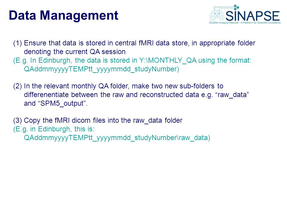 Data Management Ensure that data is stored in central fMRI data store, in appropriate folder denoting the current QA session.