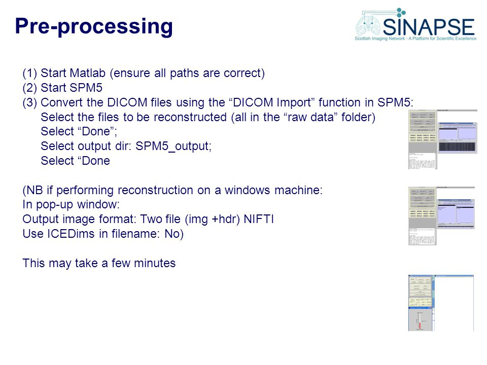 Pre-processing Start Matlab (ensure all paths are correct) Start SPM5