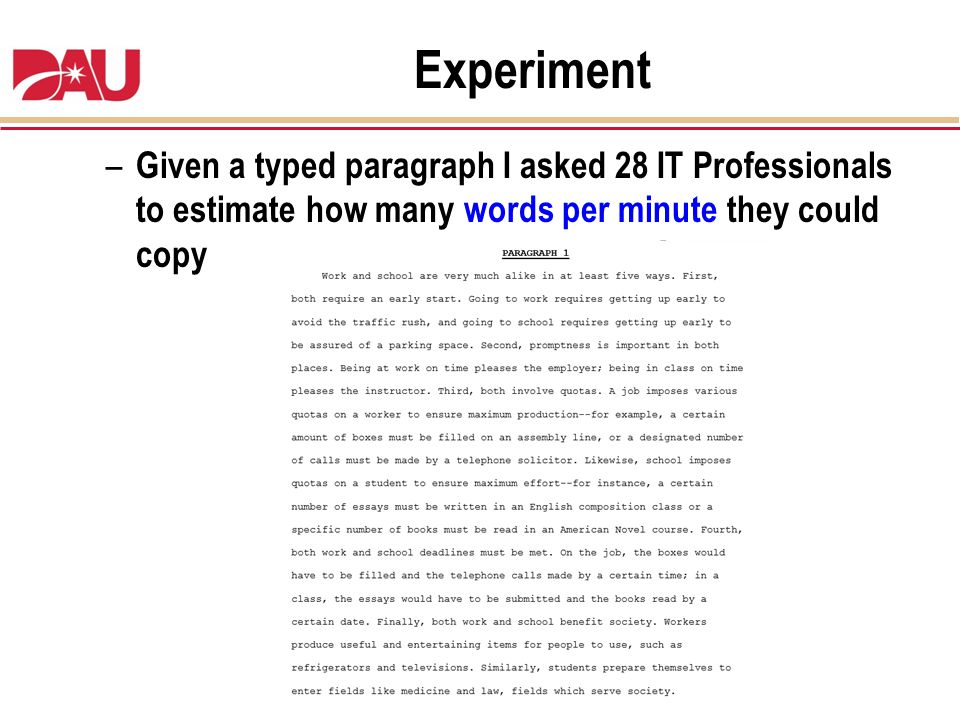Experiment Given a typed paragraph I asked 28 IT Professionals to estimate how many words per minute they could copy.
