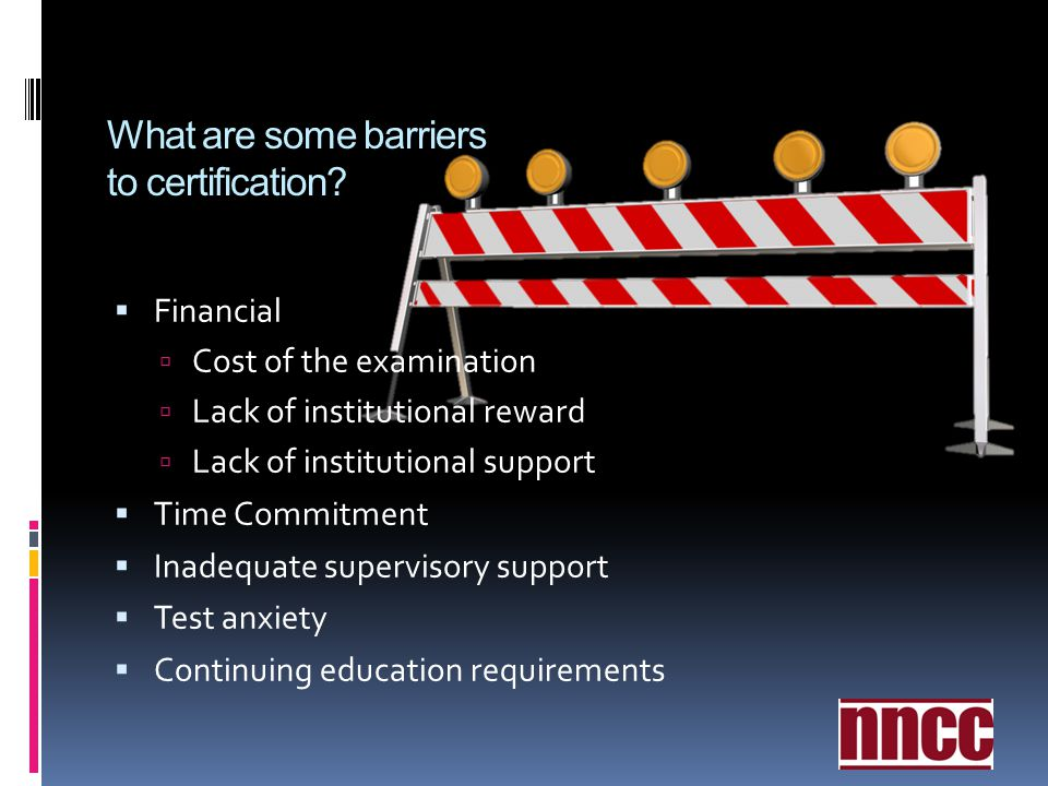 Orientation to certification ppt video online download what are some barriers to certification malvernweather Image collections