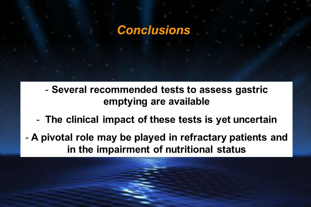 Conclusions Several recommended tests to assess gastric emptying are available. The clinical impact of these tests is yet uncertain.