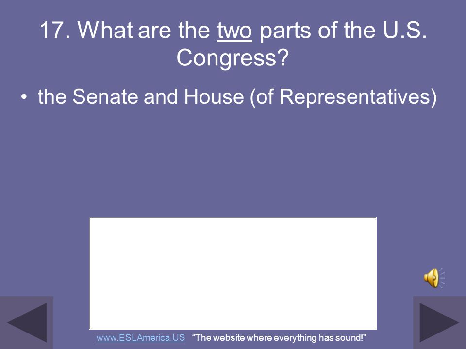 17. What are the two parts of the U.S. Congress