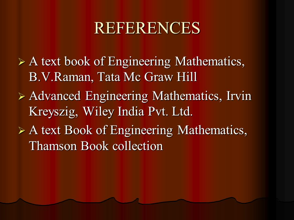 REFERENCES A text book of Engineering Mathematics, B.V.Raman, Tata Mc Graw Hill.