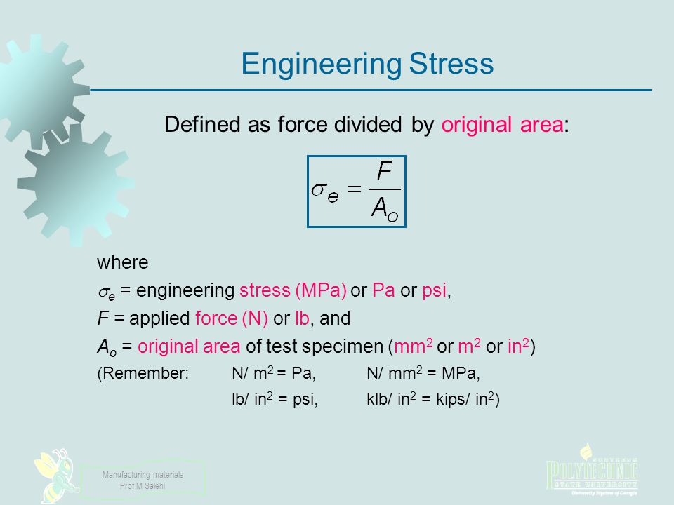 Engineering Stress Defined as force divided by original area: where