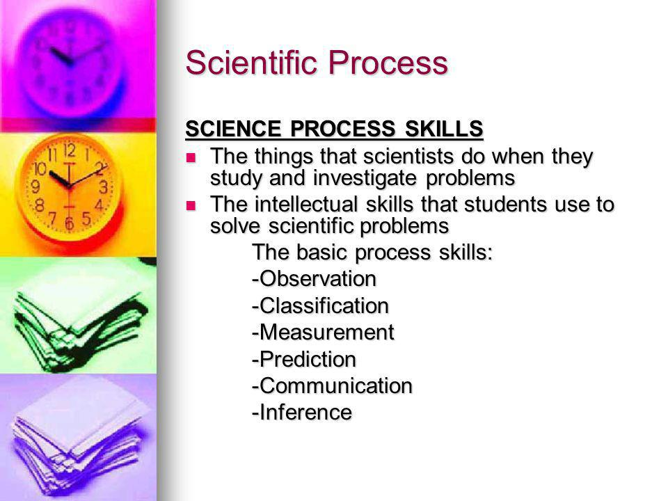 Scientific Process SCIENCE PROCESS SKILLS