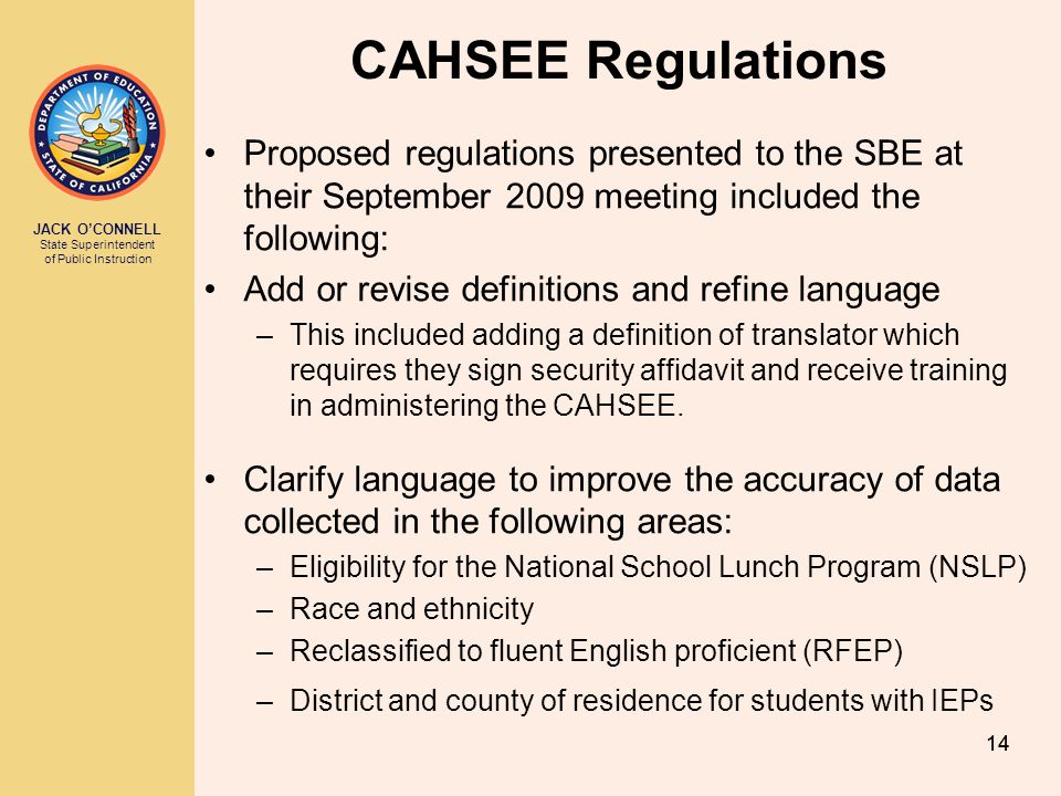 CAHSEE Regulations Proposed regulations presented to the SBE at their September 2009 meeting included the following: