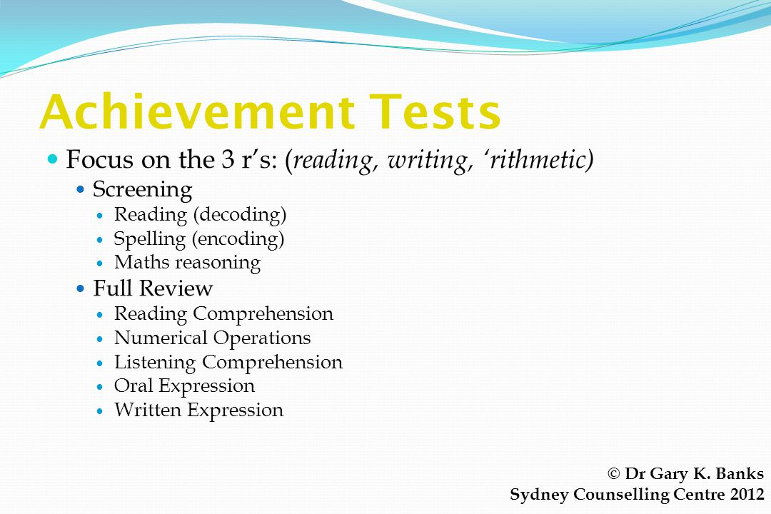 Achievement Tests Focus on the 3 r's: (reading, writing, 'rithmetic)