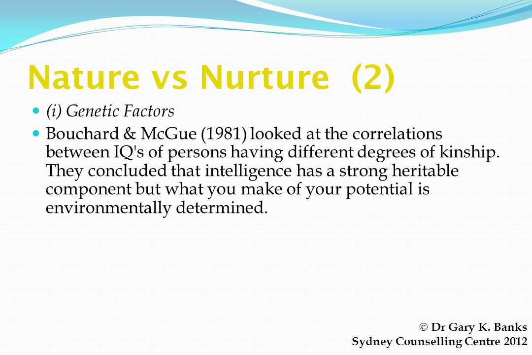Nature vs Nurture (2) (i) Genetic Factors