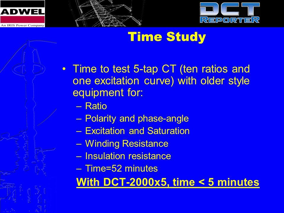 Time Study Time to test 5-tap CT (ten ratios and one excitation curve) with older style equipment for:
