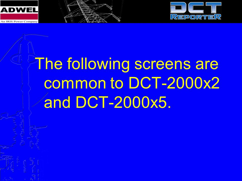 The following screens are common to DCT-2000x2 and DCT-2000x5.