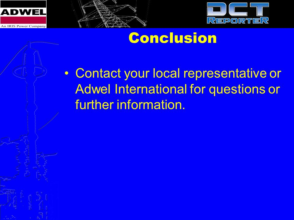 Conclusion Contact your local representative or Adwel International for questions or further information.
