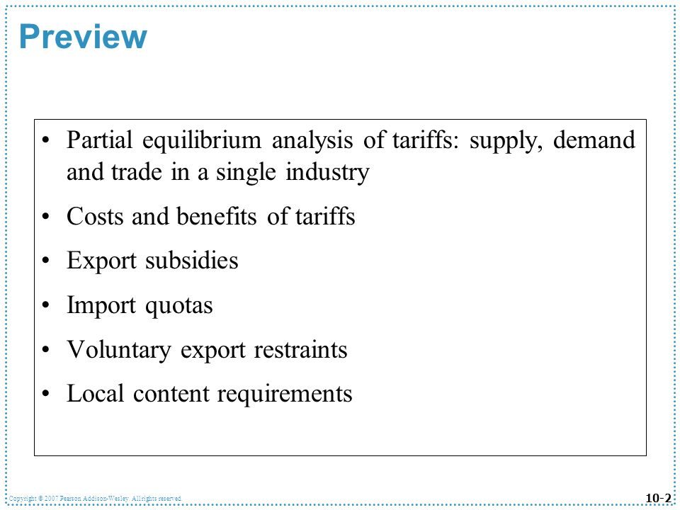 Preview Partial equilibrium analysis of tariffs: supply, demand and trade in a single industry. Costs and benefits of tariffs.