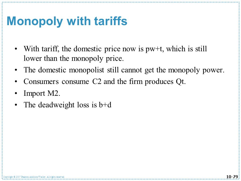 Monopoly with tariffs With tariff, the domestic price now is pw+t, which is still lower than the monopoly price.